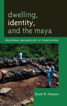 Dwelling, Identity, and the Maya: Relational Archaeology at Chunchucmil