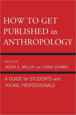 How to Get Published in Anthropology: A Guide for Students and Young Professionals
