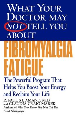 What Your Doctor May Not Tell You about Fibromyalgia Fatigue: The Revolutionary Program That Helps You Boost Your Energy Level and Reclaim Your Life