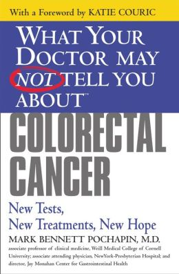 What Your Doctor May Not Tell You About Colorectal Cancer: New Tests, New Treatments, New Hope