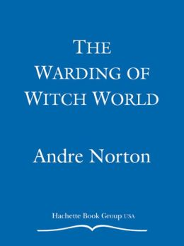 The Warding of Witch World (Witch World The Turning Series #6)