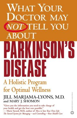 What Your Doctor May Not Tell You about Parkinson's Disease: A Holistic Program for Optimal Wellness
