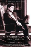Book Cover Image. Title: An Unfinished Life:  John F. Kennedy, 1917-1963, Author: Robert Dallek