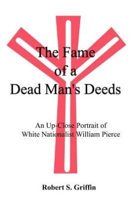 The Fame of a Dead Man's Deeds: An up Close Portrait of White Nationalist William Pierce