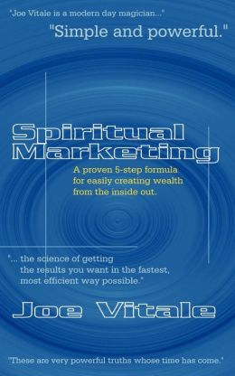 Spiritual Marketing: A Proven 5-Step Formula for Easily Creating Wealth from the inside Out