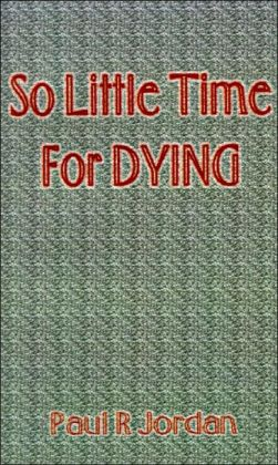 So Little Time for Dying