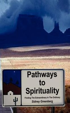 Pathways to Spirituality: Finding the Extraordinary in the Ordinary