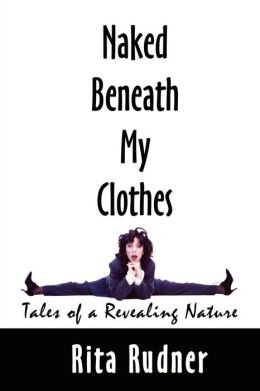 Naked Beneath My Clothes: Tales of a Revealing Nature