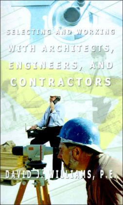 Selecting and Working with Architects, Engineers and Contractors