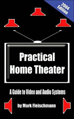 Practical Home Theater: A Guide to Video and Audio Systems (2004)