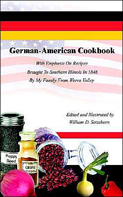 German-American Cookbook: With Emphasis on Recipes Brought to Southern Illinois in 1848 by My Family from Werra Valley