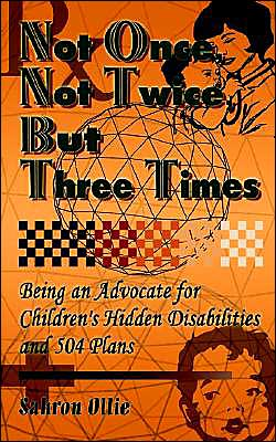 Not Once, Not Twice, But Three Times: Being an Advocate for Children's Hidden Disabilities and 504 Plans