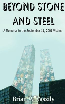 Beyond Stone and Steel: A Memorial to the September 11, 2001 Victims