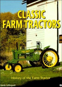 Classic Farm Tractors: History of the Farm Tractor