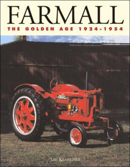 Farmall Tractors: The Golden Age 1924-1954