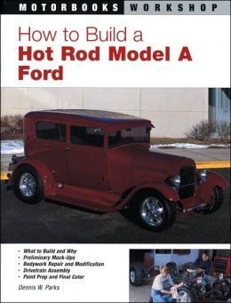 How to Build a Hot Rod Model A Ford (Motorbooks Workshop Series)