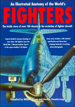 Illustrated Anatomy of the World's Fighters: The Inside Story of Over 100 Classics in the Evolution of Fighter Aircraft