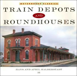Train Depots and Roundhouses (Motorbooks Workshop Series)
