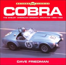 Cobra: The Shelby American Original Archives 1962-1965 (Motorbooks Classics Series)