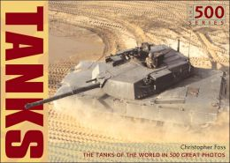 Tanks (500 Series): The Tanks of the World in 500 Great Photos