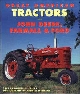 Great American Tractors: John Deere, Farmall & Ford