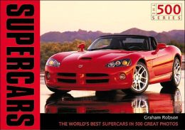 Supercars (500 Series): The World's Best Supercars in 500 Great Photos