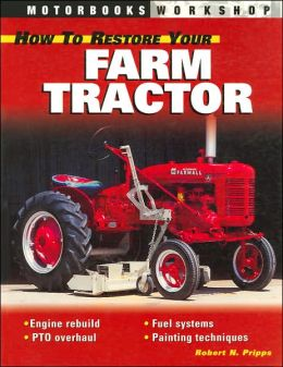How to Restore Your Farm Tractor (Motorbooks Workshop Series)