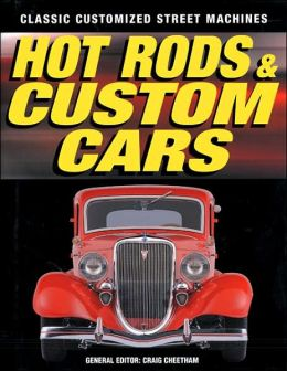 Hot Rods and Custom Cars: Classic Customized Street Machines
