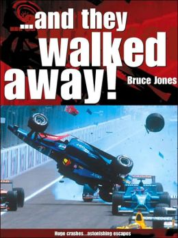 ...and They Walked Away: The Big Accidents and the Drivers Who Lived to Tell