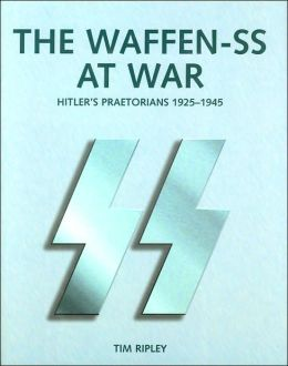 Waffen-SS at War: Hitler's Praetorians 1925-1945