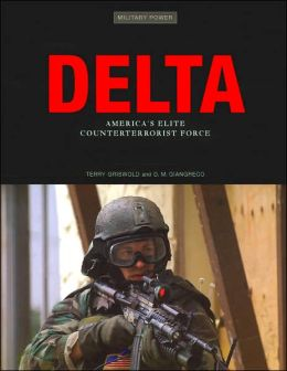 Delta: America's Elite Counterterrorist Force (Military Power Series)