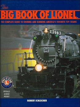Big Book of Lionel: Complete Guide to Owning & Running Americas Favorite Toy Trains
