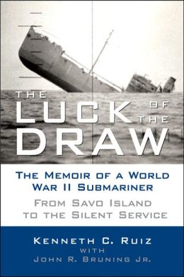 Luck of the Draw: The Memoir of a World War II Submariner: From Savo Island to the Silent Service