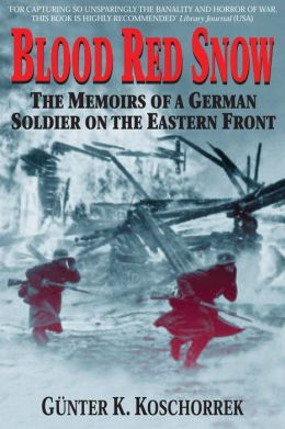 Blood Red Snow: The Memoirs of a German Soldier on the Eastern Front