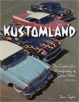 Kustomland: The Custom Car Photography of James Potter, 1955-1959