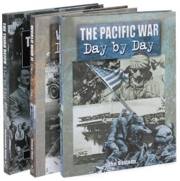 World War II: A Day by Day Collection (The Pacific War Day by Day, World War II Day by Day, and The Third Reich Day by Day), 60th Anniversary Edition