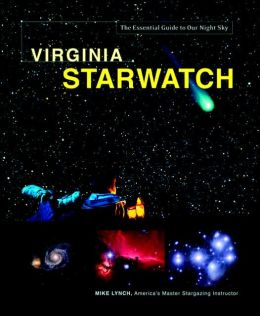 Virginia StarWatch: The Essential Guide to Our Night Sky