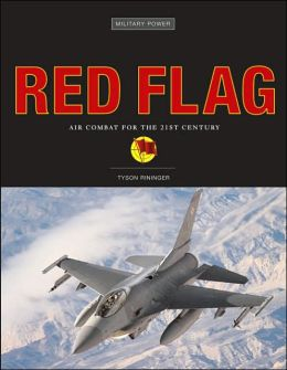 Red Flag: Air Combat for the 21st Century (Military Power Series)