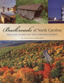Backroads of North Carolina: Your Guide to Great Day Trips and Weekend Getaways