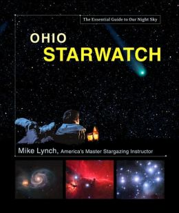 Ohio StarWatch: The Essential Guide to Our Night Sky
