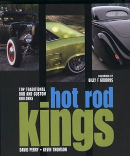 Hot Rod Kings: Top Traditional Rod and Custom Builders