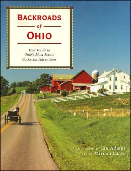 Backroads of Ohio: Your Guide to Ohio's Most Scenic Backroad Adventures Miriam Carey and Ian Adams