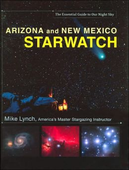 Arizona and New Mexico StarWatch: The Essential Guide to Our Night Sky
