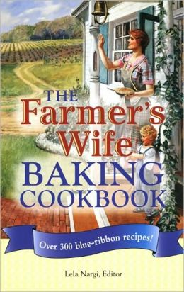 The Farmer's Wife Baking Cookbook: Over 300 blue-ribbon recipes!