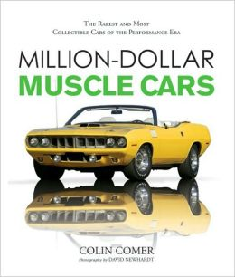 Million-Dollar Muscle Cars: The Rarest and Most Collectible Cars of the Performance Era