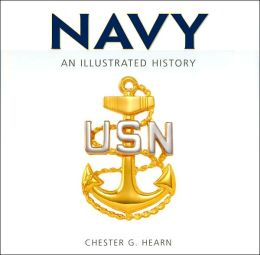 Navy: An Illustrated History: The U.S. Navy from 1775 to the 21st Century