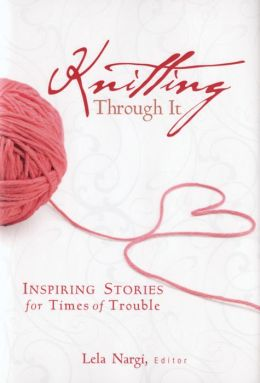 Knitting Through It: Inspiring Stories for Times of Trouble