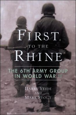 First to the Rhine: The 6th Army Group in World War II