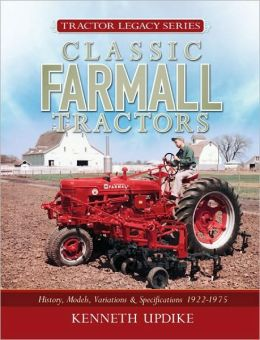 Classic Farmall Tractors: History, Models, Variations & Specifications 1922-1975