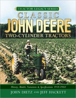 Classic John Deere Two-Cylinder Tractors: History, Models, Variations & Specifications 1918-1960